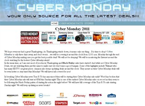 The main page of Cyber Monday is shown. Missed the Black Friday specials?Not to worry there's all weekend to charge the laptop, limber up the clicking finger, and select some comfy pyjamas for Cyber Monday. THE CANADIAN PRESS/HO, www.cybermonday2011.biz